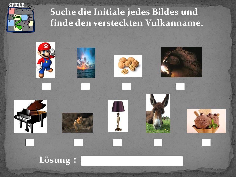 Lösung : Suche die Initiale jedes Bildes und finde den versteckten Vulkanname. SPIELE
