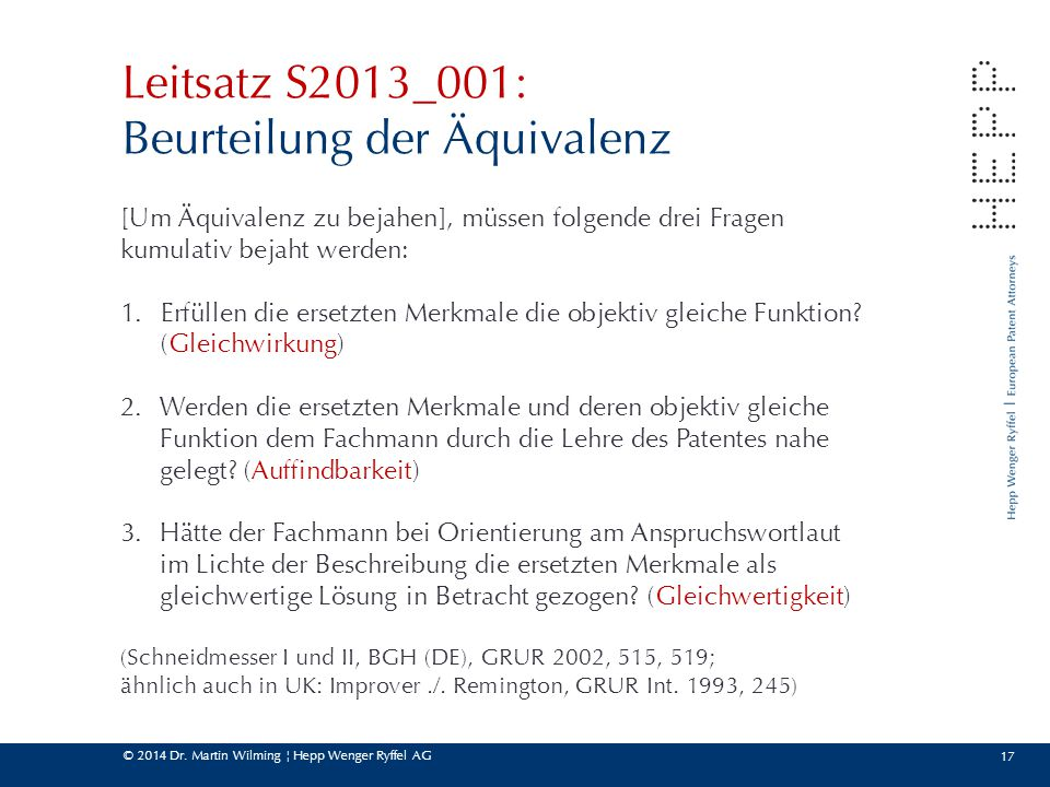 © 2014 Dr. Martin Wilming ¦ Hepp Wenger Ryffel AG 17 Leitsatz S2013_001: Beurteilung der Äquivalenz [Um Äquivalenz zu bejahen], müssen folgende drei F