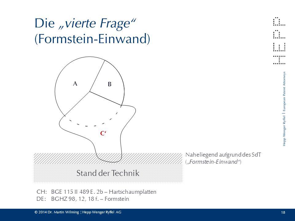 """© 2014 Dr. Martin Wilming ¦ Hepp Wenger Ryffel AG Stand der Technik 18 Die """"vierte Frage"""" (Formstein-Einwand) A B C' Naheliegend aufgrund des SdT (""""Fo"""