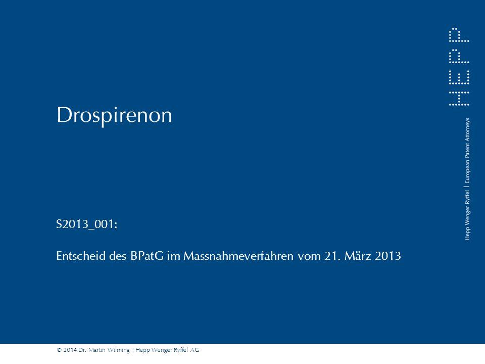 © 2014 Dr. Martin Wilming ¦ Hepp Wenger Ryffel AG Drospirenon S2013_001: Entscheid des BPatG im Massnahmeverfahren vom 21. März 2013