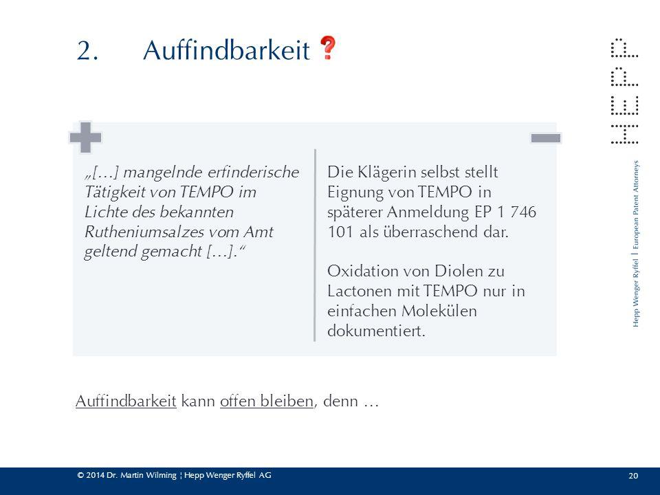 """© 2014 Dr. Martin Wilming ¦ Hepp Wenger Ryffel AG 20 2.Auffindbarkeit Auffindbarkeit kann offen bleiben, denn … """"[…] mangelnde erfinderische Tätigkeit"""