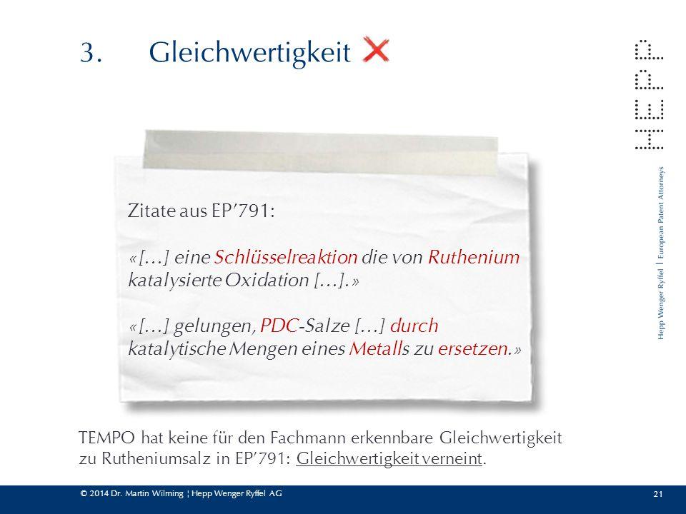 © 2014 Dr. Martin Wilming ¦ Hepp Wenger Ryffel AG 21 3.Gleichwertigkeit TEMPO hat keine für den Fachmann erkennbare Gleichwertigkeit zu Rutheniumsalz