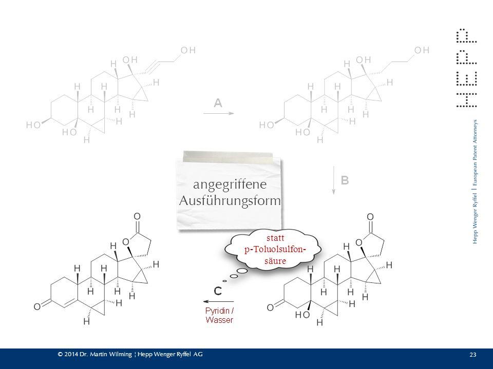 © 2014 Dr. Martin Wilming ¦ Hepp Wenger Ryffel AG 23 angegriffene Ausführungsform statt p-Toluolsulfon- säure