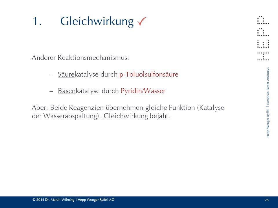 © 2014 Dr. Martin Wilming ¦ Hepp Wenger Ryffel AG 25 1.Gleichwirkung Anderer Reaktionsmechanismus: – Säurekatalyse durch p-Toluolsulfonsäure – Basenka