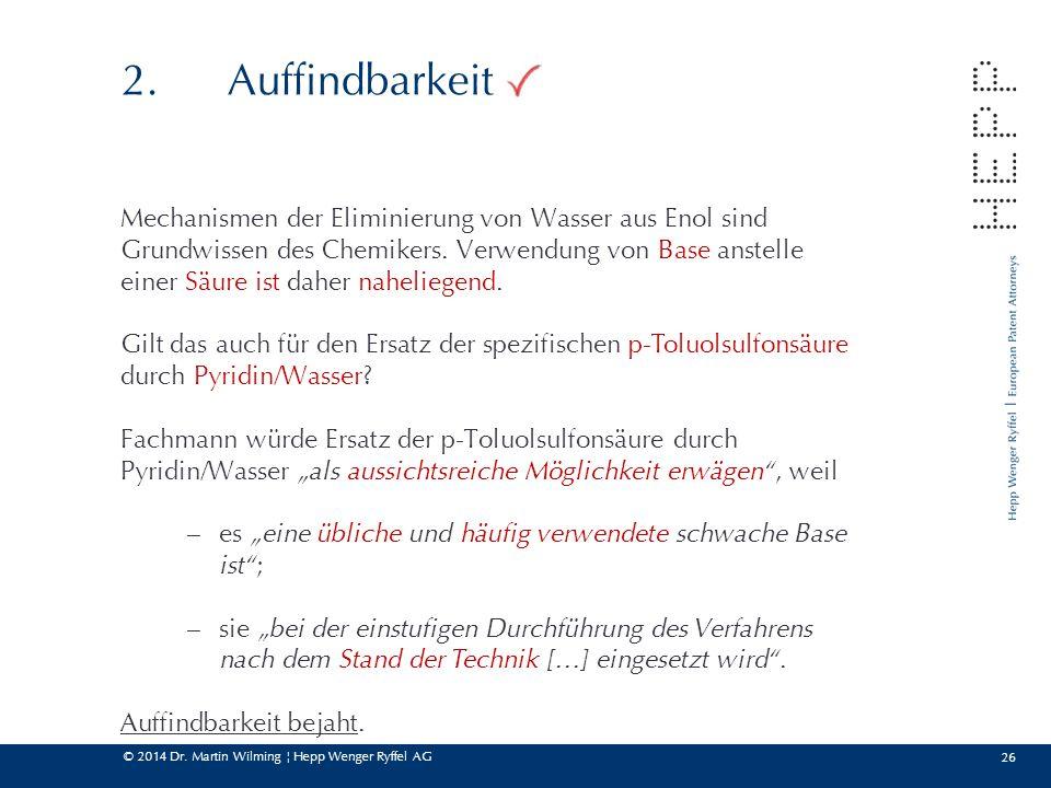 © 2014 Dr. Martin Wilming ¦ Hepp Wenger Ryffel AG 26 2.Auffindbarkeit Mechanismen der Eliminierung von Wasser aus Enol sind Grundwissen des Chemikers.