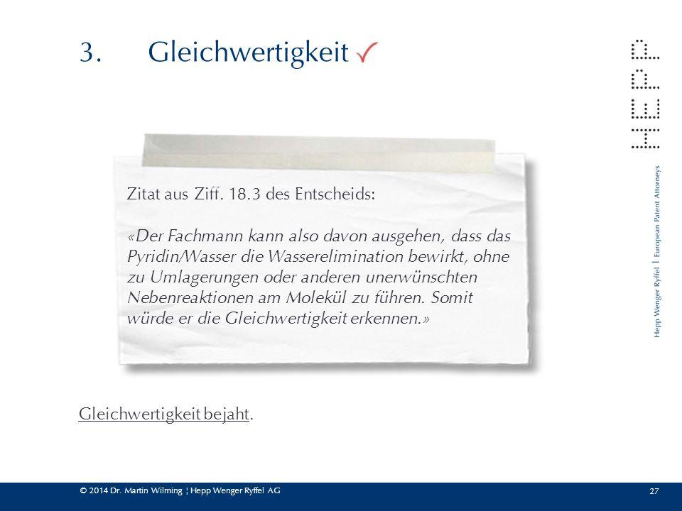 © 2014 Dr. Martin Wilming ¦ Hepp Wenger Ryffel AG 27 3.Gleichwertigkeit Zitat aus Ziff. 18.3 des Entscheids: «Der Fachmann kann also davon ausgehen, d