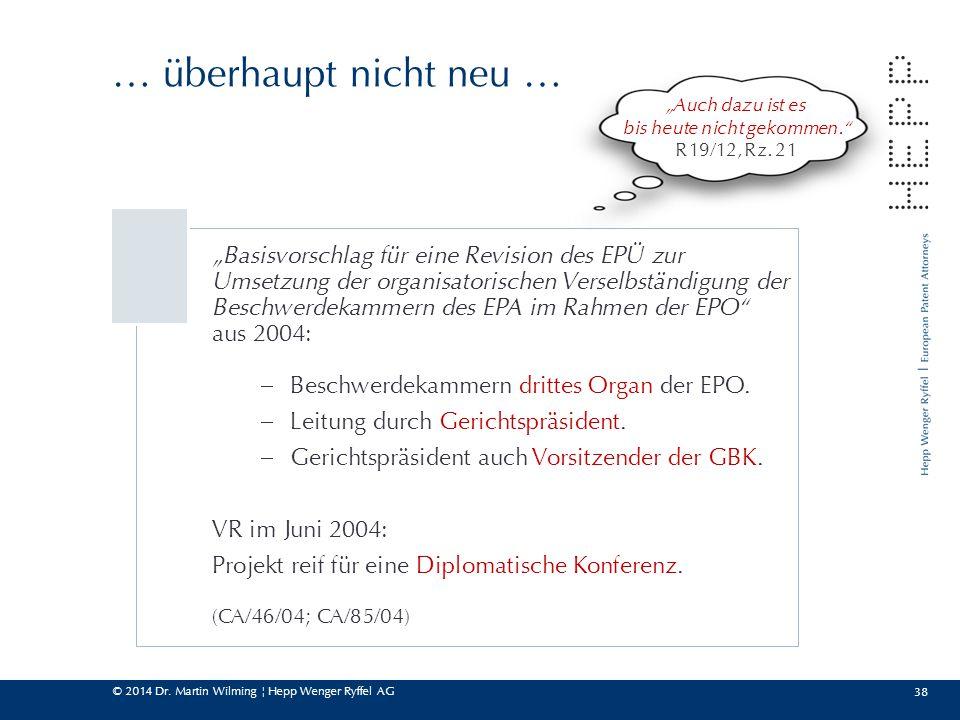 """© 2014 Dr. Martin Wilming ¦ Hepp Wenger Ryffel AG 38 … überhaupt nicht neu … """"Basisvorschlag für eine Revision des EPÜ zur Umsetzung der organisatoris"""