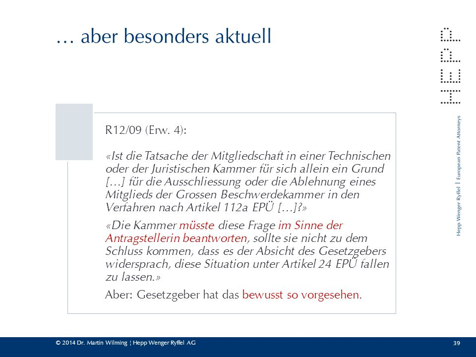 © 2014 Dr.Martin Wilming ¦ Hepp Wenger Ryffel AG 39 … aber besonders aktuell R12/09 (Erw.
