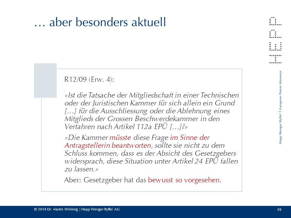 © 2014 Dr. Martin Wilming ¦ Hepp Wenger Ryffel AG 39 … aber besonders aktuell R12/09 (Erw. 4): «Ist die Tatsache der Mitgliedschaft in einer Technisch