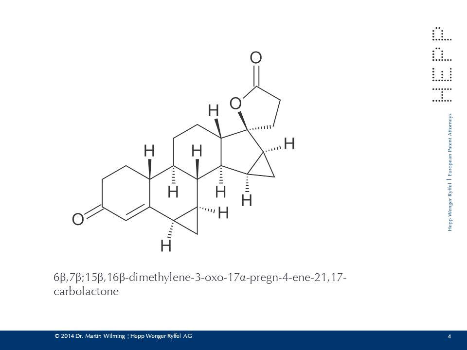 © 2014 Dr. Martin Wilming ¦ Hepp Wenger Ryffel AG 4 6 β,7 β ;15 β,16 β -dimethylene-3-oxo-17 α -pregn-4-ene-21,17- carbolactone