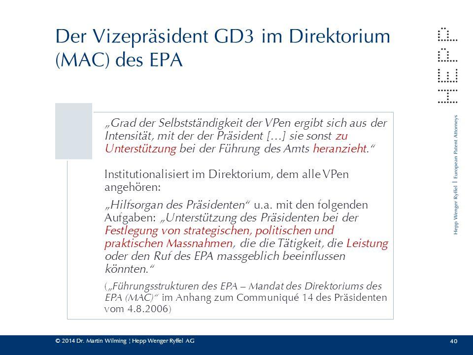 """© 2014 Dr. Martin Wilming ¦ Hepp Wenger Ryffel AG 40 Der Vizepräsident GD3 im Direktorium (MAC) des EPA """"Grad der Selbstständigkeit der VPen ergibt si"""
