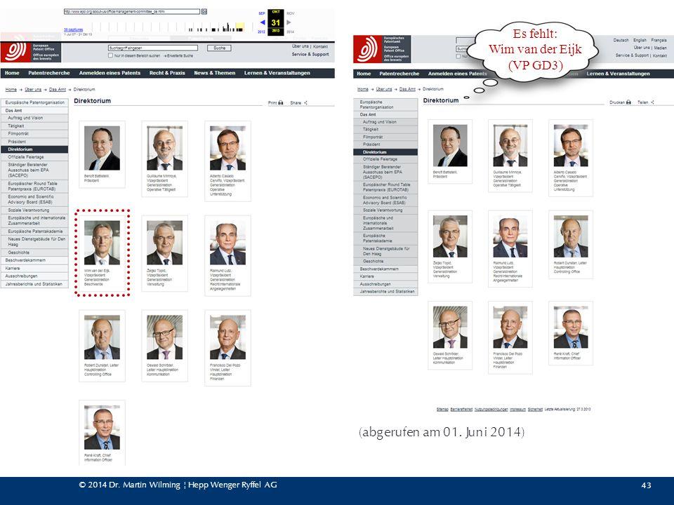 © 2014 Dr. Martin Wilming ¦ Hepp Wenger Ryffel AG 43 (abgerufen am 01. Juni 2014) Es fehlt: Wim van der Eijk (VP GD3)