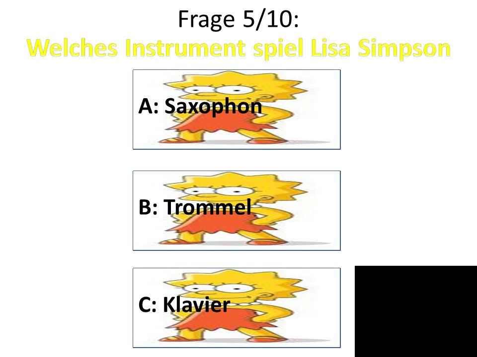 Frage 5/10: A: Saxophon B: Trommel C: Klavier