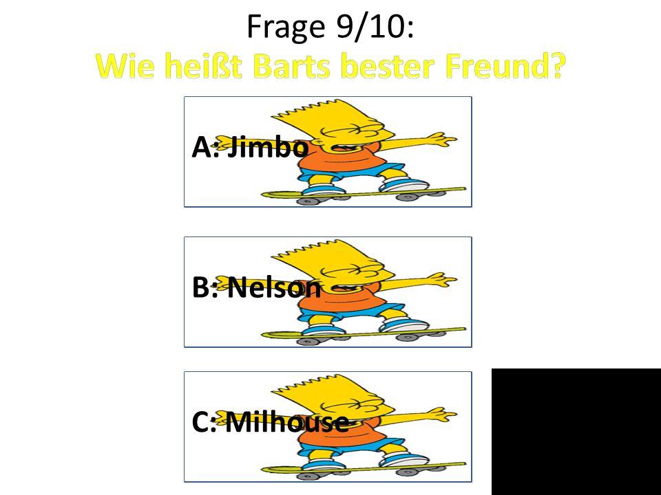Frage 9/10: C: Milhouse B: Nelson A: Jimbo