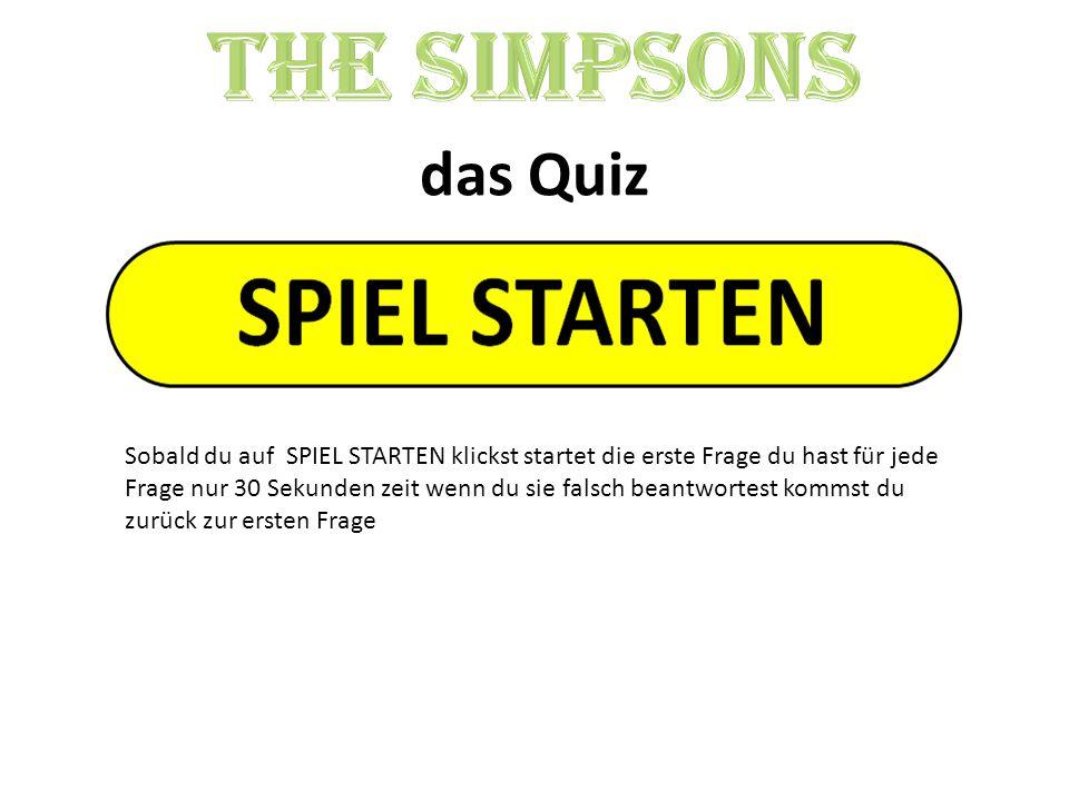 das Quiz Sobald du auf SPIEL STARTEN klickst startet die erste Frage du hast für jede Frage nur 30 Sekunden zeit wenn du sie falsch beantwortest komms