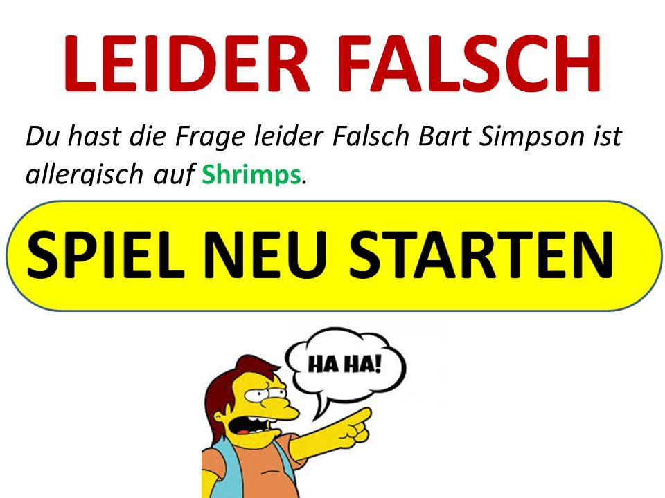 LEIDER FALSCH Du hast die Frage leider Falsch Bart Simpson ist allergisch auf Shrimps.