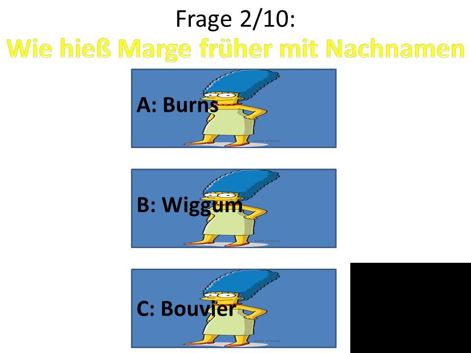 Frage 2/10: A: Burns B: Wiggum C: Bouvier