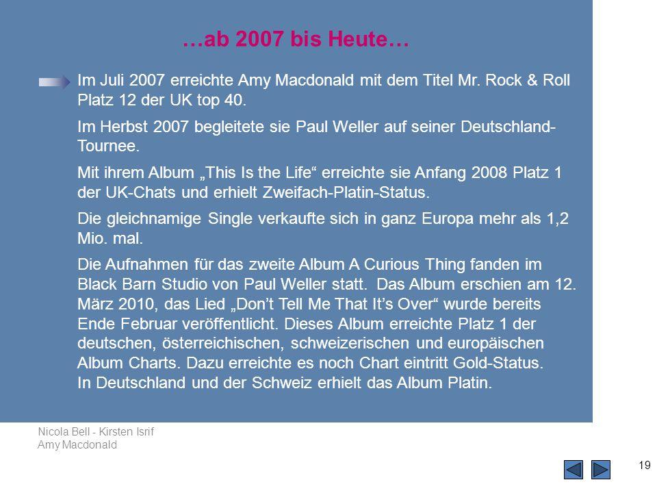 Nicola Bell - Kirsten Isrif Amy Macdonald 19 Im Juli 2007 erreichte Amy Macdonald mit dem Titel Mr.