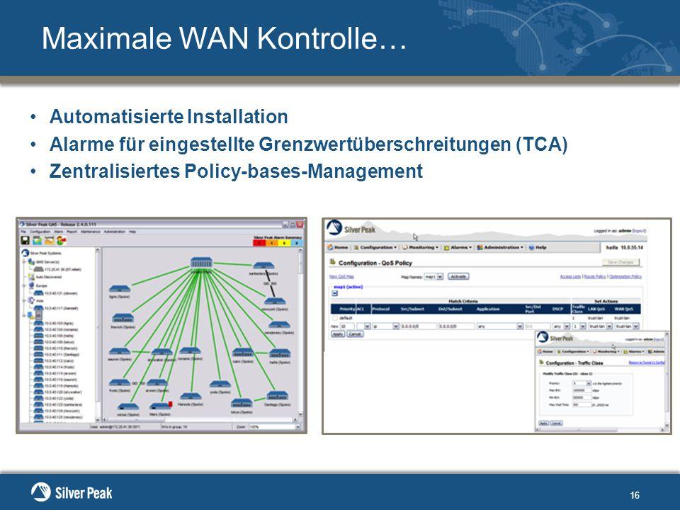 16 Maximale WAN Kontrolle… Automatisierte Installation Alarme für eingestellte Grenzwertüberschreitungen (TCA) Zentralisiertes Policy-bases-Management