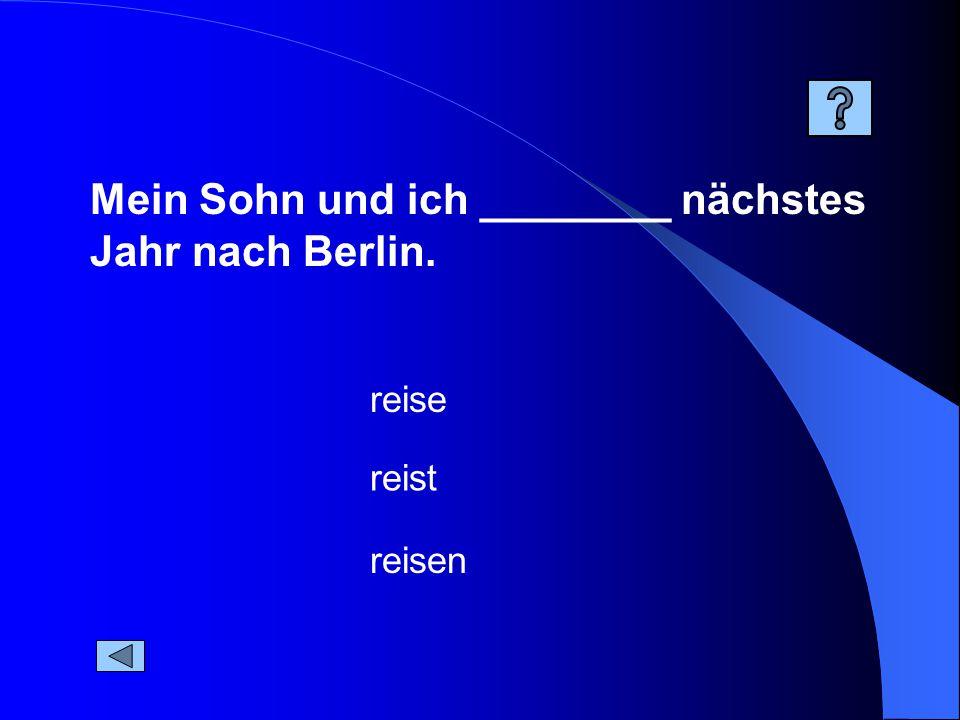 Mein Sohn und ich ________ nächstes Jahr nach Berlin. reisen reist reise
