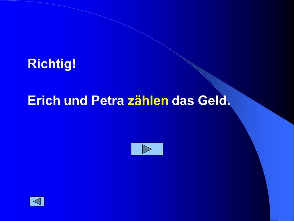 Erich und Petra zählen das Geld. Richtig!