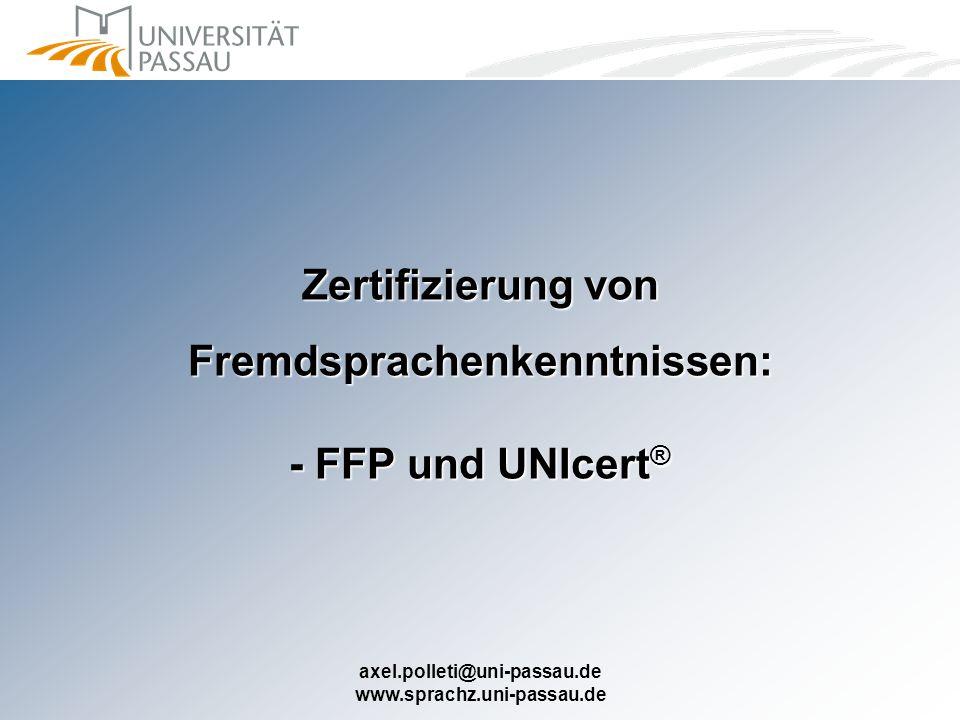 axel.polleti@uni-passau.de www.sprachz.uni-passau.de Zertifizierung von Fremdsprachenkenntnissen: - FFP und UNIcert ®