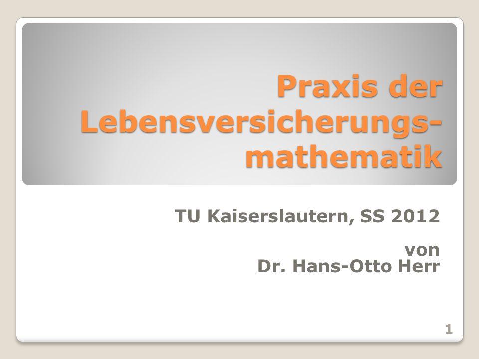 Hier gibt es wieder Rekursionsformeln m+1 V x = (D x+m { m V x + P m } – C x+m )/D x+m+1 0 V x = 0 1 V x = (D x+1 *P 1 – C x+1 ) / D x+2 Praxis der Lebensversicherungmathematik72 TU Kaiserslautern SS 2012, H.-O.