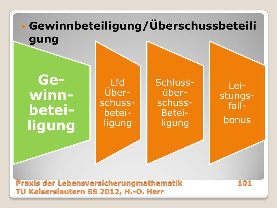 Gewinnbeteiligung/Überschussbeteili gung Praxis der Lebensversicherungmathematik101 TU Kaiserslautern SS 2012, H.-O. Herr Ge-winn- betei-ligung Lfd Üb