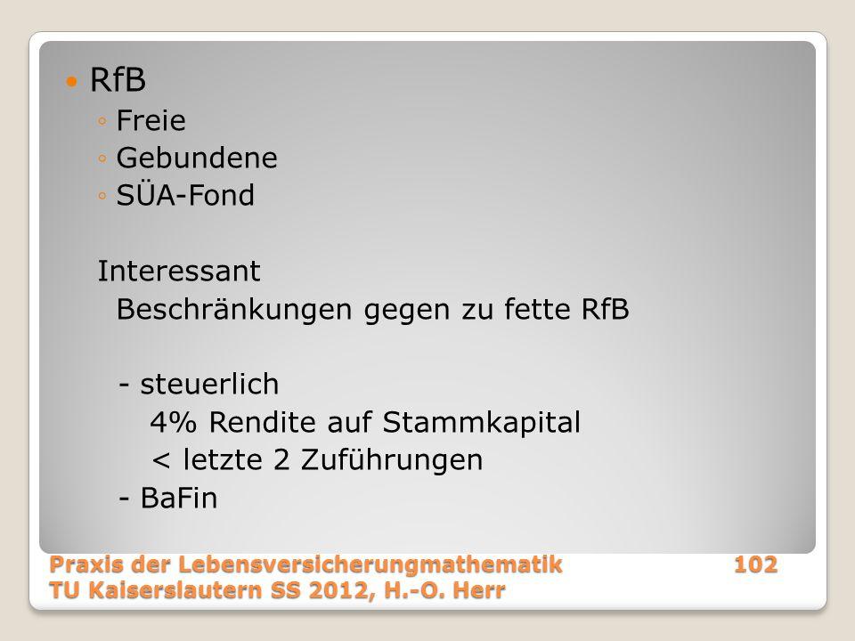 Praxis der Lebensversicherungmathematik102 TU Kaiserslautern SS 2012, H.-O. Herr RfB ◦Freie ◦Gebundene ◦SÜA-Fond Interessant Beschränkungen gegen zu f