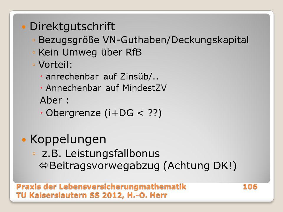 Direktgutschrift ◦Bezugsgröße VN-Guthaben/Deckungskapital ◦Kein Umweg über RfB ◦Vorteil:  anrechenbar auf Zinsüb/..  Annechenbar auf MindestZV Aber