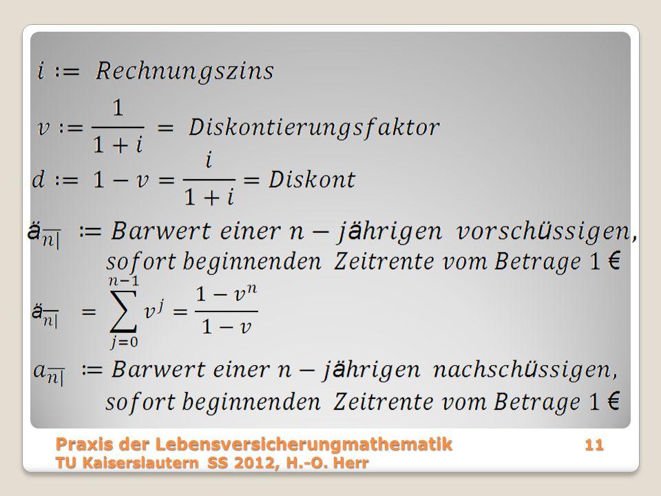 Praxis der Lebensversicherungmathematik 11 TU Kaiserslautern SS 2012, H.-O. Herr