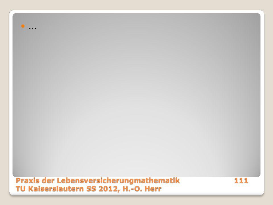 … Praxis der Lebensversicherungmathematik111 TU Kaiserslautern SS 2012, H.-O. Herr