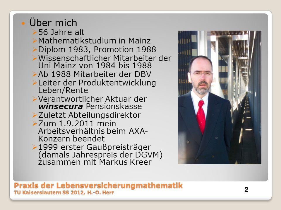 Kapitalisation (keine Biometrie) n=t= 40 B=1000 -z= 0,04 ß= 0,08 i= 1,75% v= 0,9828 äxn= 29,0946 Zillmerung= 1.600,00 € Kostenb= 80,00 € ZillmerB= 54,99 € RisikoB= - € SparB= 920,00 € Praxis der Lebensversicherungmathematik73 TU Kaiserslautern SS 2012, H.-O.