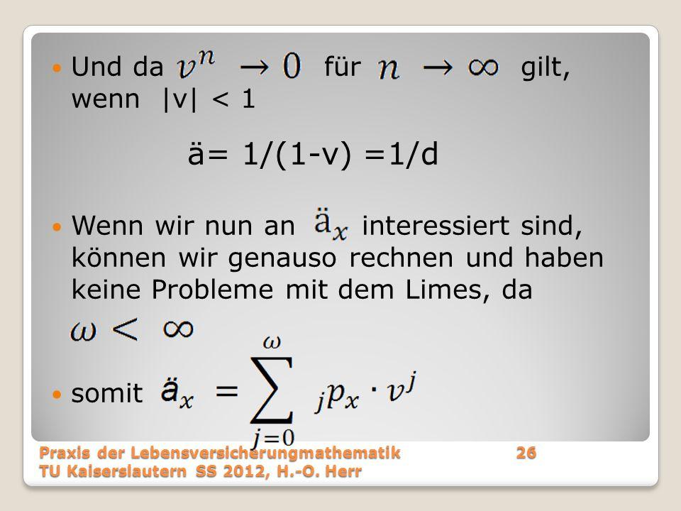 Und da für gilt, wenn |v| < 1 ä= 1/(1-v) =1/d Wenn wir nun an interessiert sind, können wir genauso rechnen und haben keine Probleme mit dem Limes, da
