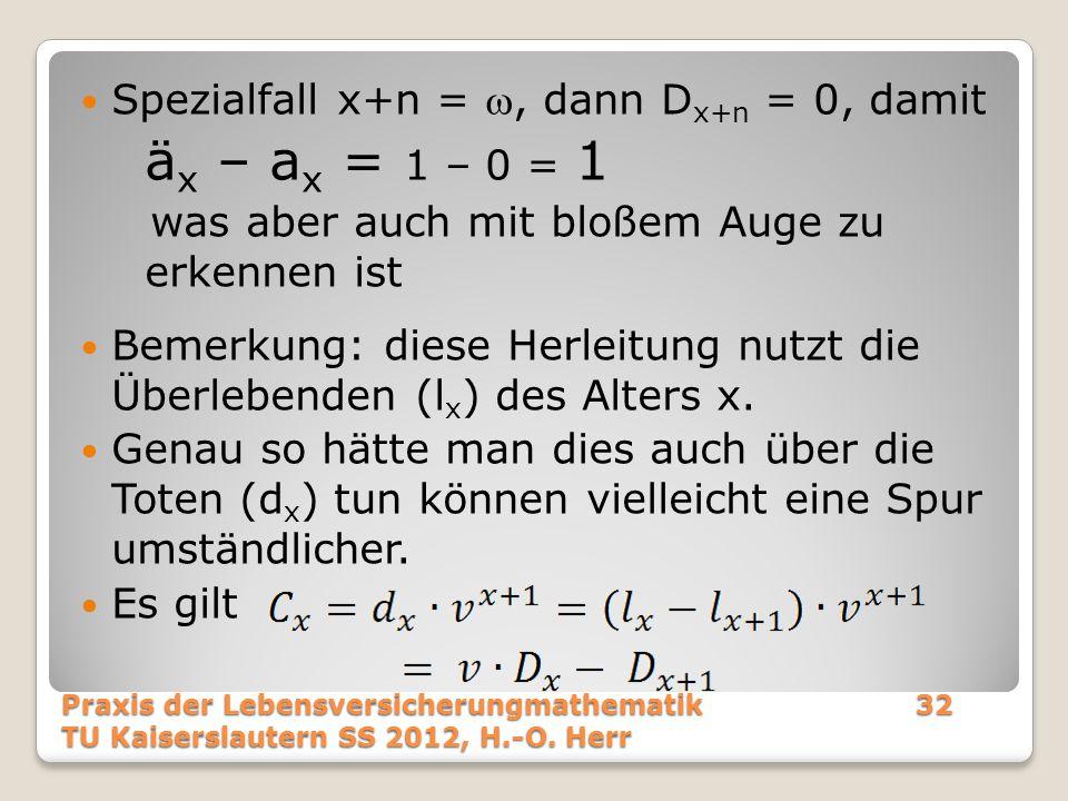 Spezialfall x+n = , dann D x+n = 0, damit ä x – a x = 1 – 0 = 1 was aber auch mit bloßem Auge zu erkennen ist Bemerkung: diese Herleitung nutzt die Ü
