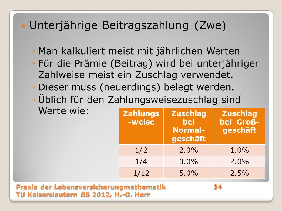 Unterjährige Beitragszahlung (Zwe) ◦M◦Man kalkuliert meist mit jährlichen Werten ◦F◦Für die Prämie (Beitrag) wird bei unterjähriger Zahlweise meist ei