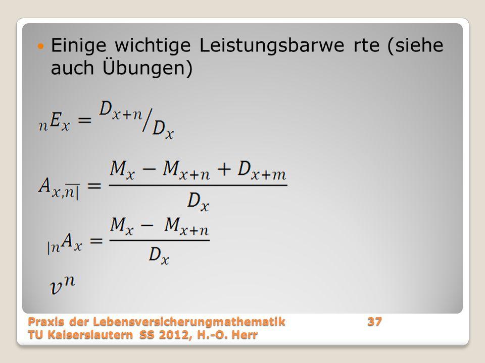 Einige wichtige Leistungsbarwe rte (siehe auch Übungen) Praxis der Lebensversicherungmathematik37 TU Kaiserslautern SS 2012, H.-O. Herr