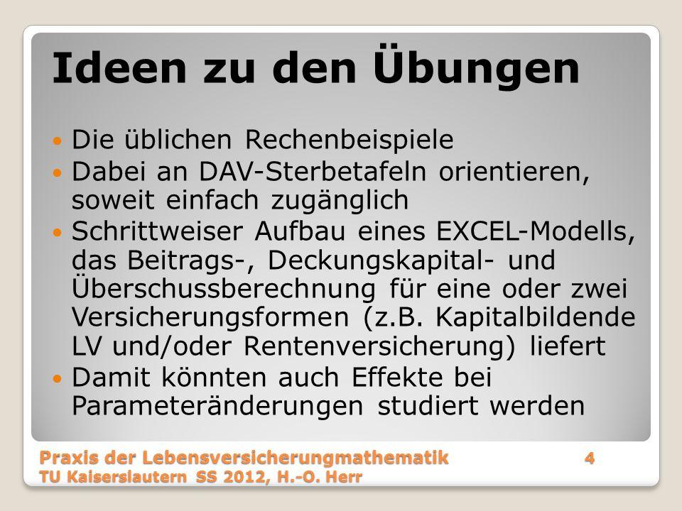 Was aber ist das? Praxis der Lebensversicherungmathematik55 TU Kaiserslautern SS 2012, H.-O. Herr