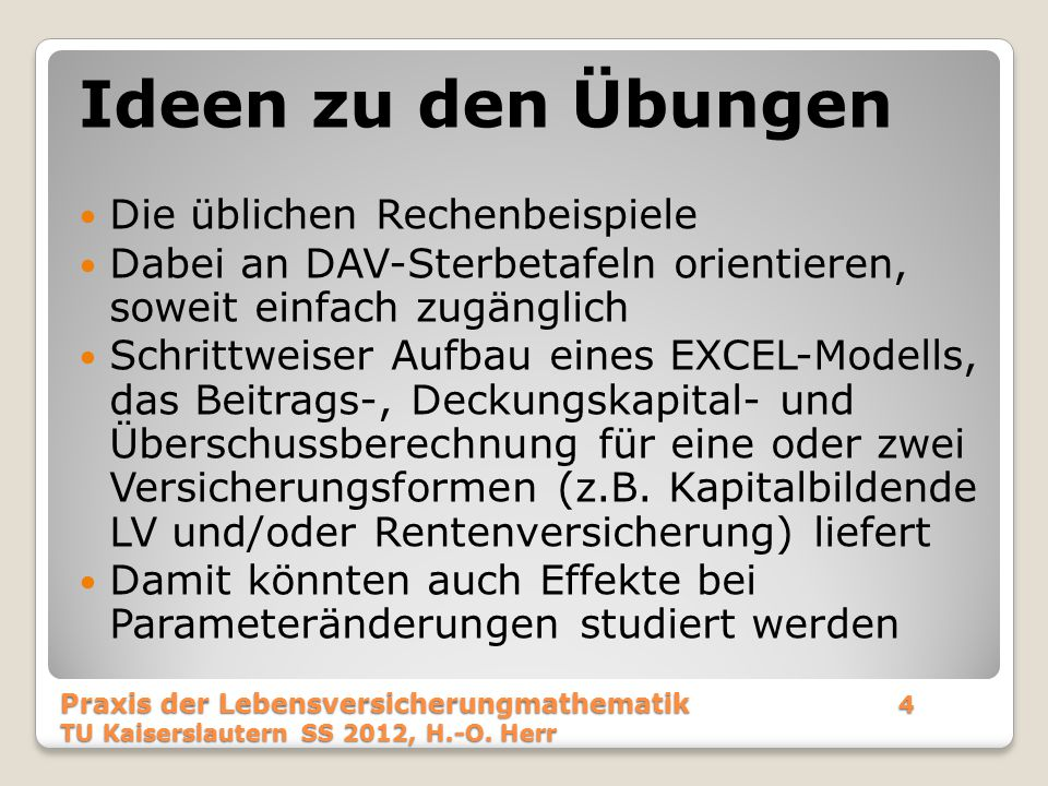 Praxis der Lebensversicherungmathematik 5 TU Kaiserslautern SS 2012, H.-O.