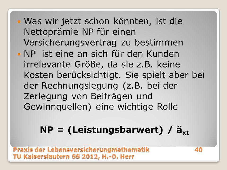 Was wir jetzt schon könnten, ist die Nettoprämie NP für einen Versicherungsvertrag zu bestimmen NP ist eine an sich für den Kunden irrelevante Größe,