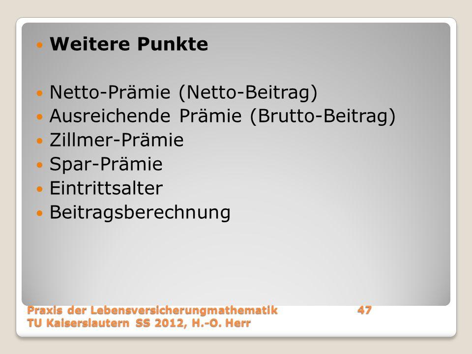 Weitere Punkte Netto-Prämie (Netto-Beitrag) Ausreichende Prämie (Brutto-Beitrag) Zillmer-Prämie Spar-Prämie Eintrittsalter Beitragsberechnung Praxis d