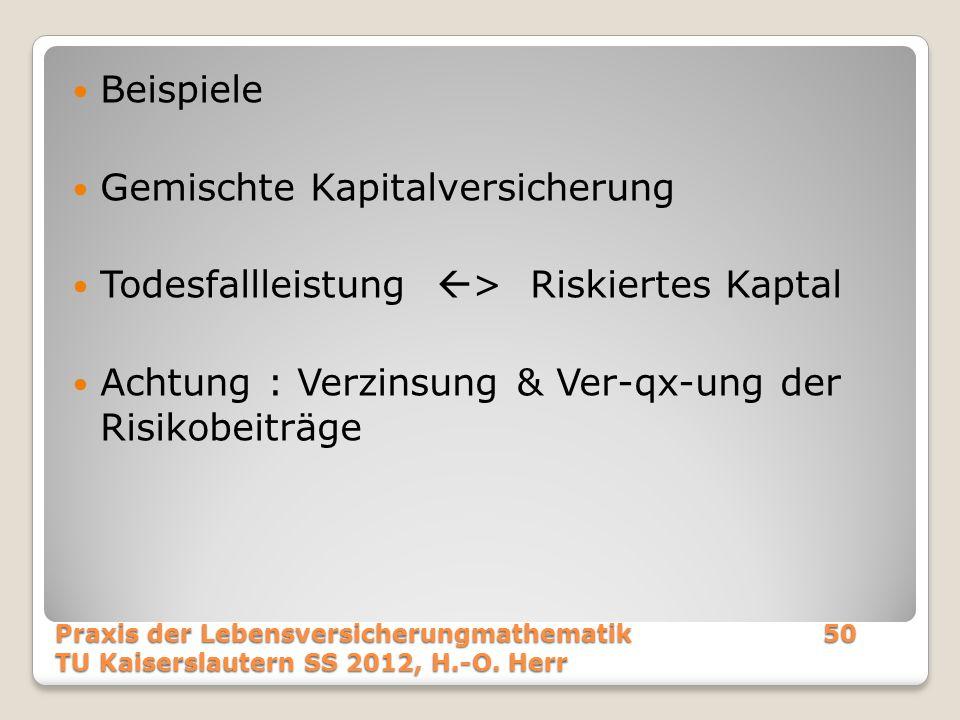 Beispiele Gemischte Kapitalversicherung Todesfallleistung  > Riskiertes Kaptal Achtung : Verzinsung & Ver-qx-ung der Risikobeiträge Praxis der Lebens