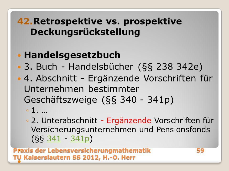 42.Retrospektive vs. prospektive Deckungsrückstellung Handelsgesetzbuch 3. Buch - Handelsbücher (§§ 238 342e) 4. Abschnitt - Ergänzende Vorschriften f