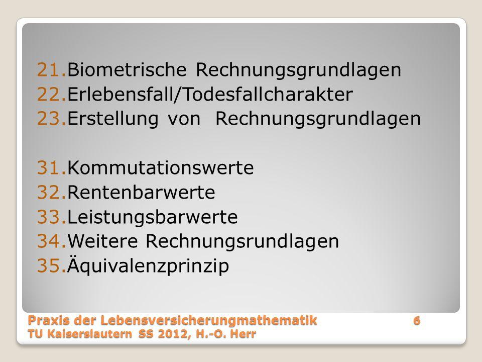 Dabei g x,m,q = [T x,m –E xm – m-1 V x A ]·{q' x+m-1 - q x+m-1 } g x,m,i = [ m-1 V x A +P B m -K x,m ] ·{i'- i} g x,m,K = [(P B m – NP m ) – K x,m ] ·{1 + i} Praxis der Lebensversicherungmathematik97 TU Kaiserslautern SS 2012, H.-O.