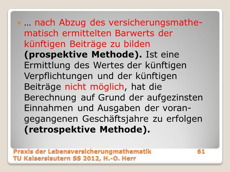 … nach Abzug des versicherungsmathe-matisch ermittelten Barwerts der künftigen Beiträge zu bilden (prospektive Methode). Ist eine Ermittlung des Werte