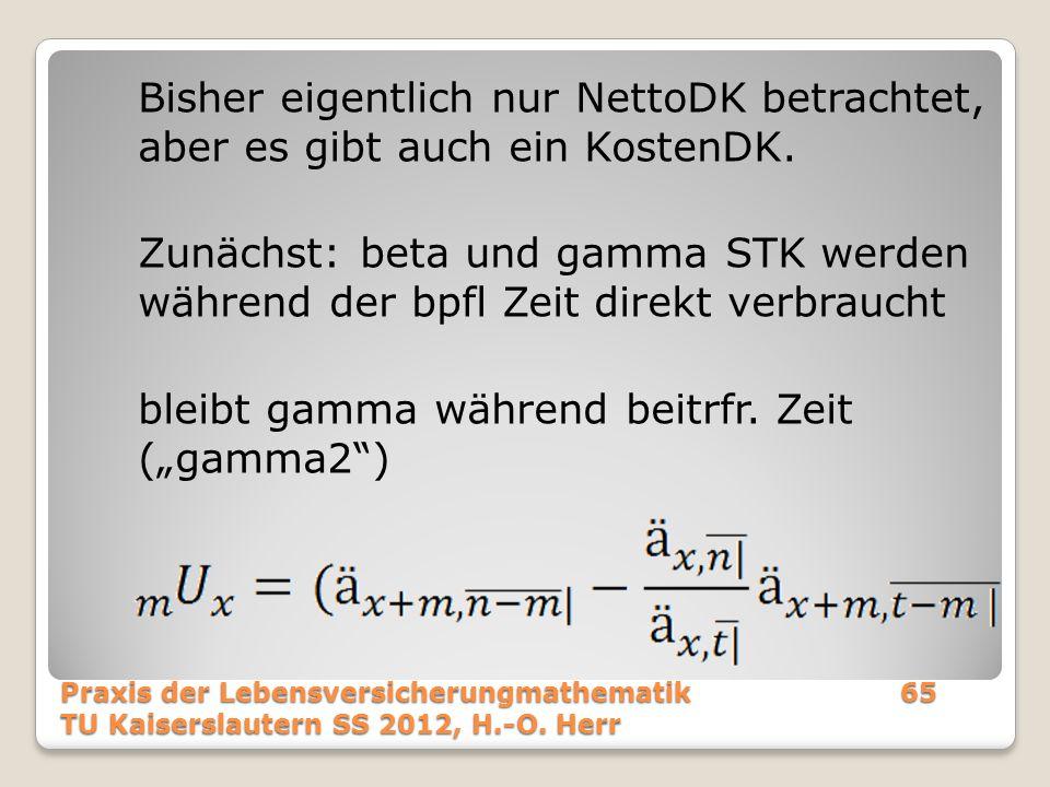 Bisher eigentlich nur NettoDK betrachtet, aber es gibt auch ein KostenDK. Zunächst: beta und gamma STK werden während der bpfl Zeit direkt verbraucht