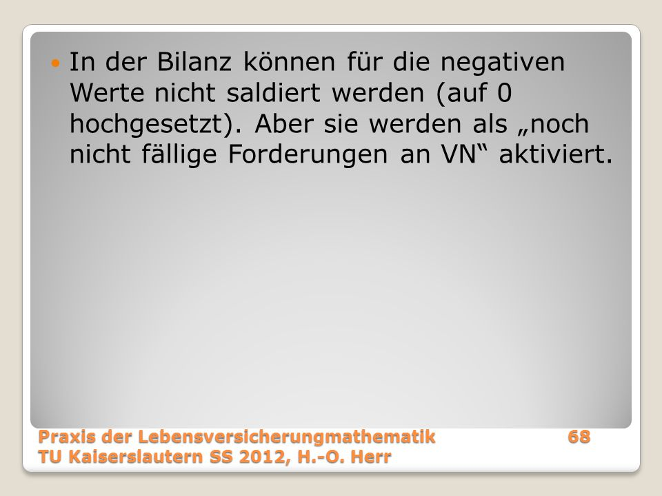 """In der Bilanz können für die negativen Werte nicht saldiert werden (auf 0 hochgesetzt). Aber sie werden als """"noch nicht fällige Forderungen an VN"""" akt"""