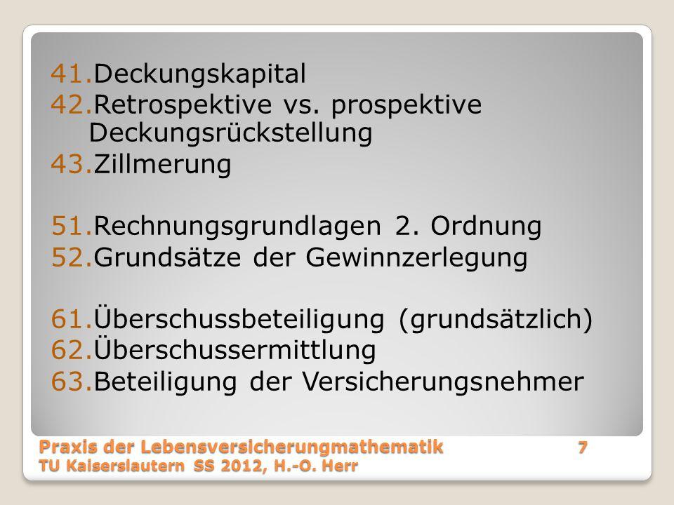 … Praxis der Lebensversicherungmathematik118 TU Kaiserslautern SS 2012, H.-O. Herr