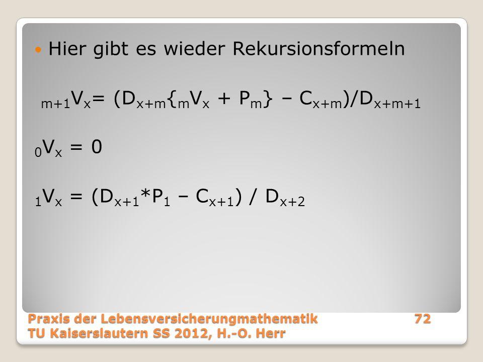 Hier gibt es wieder Rekursionsformeln m+1 V x = (D x+m { m V x + P m } – C x+m )/D x+m+1 0 V x = 0 1 V x = (D x+1 *P 1 – C x+1 ) / D x+2 Praxis der Le