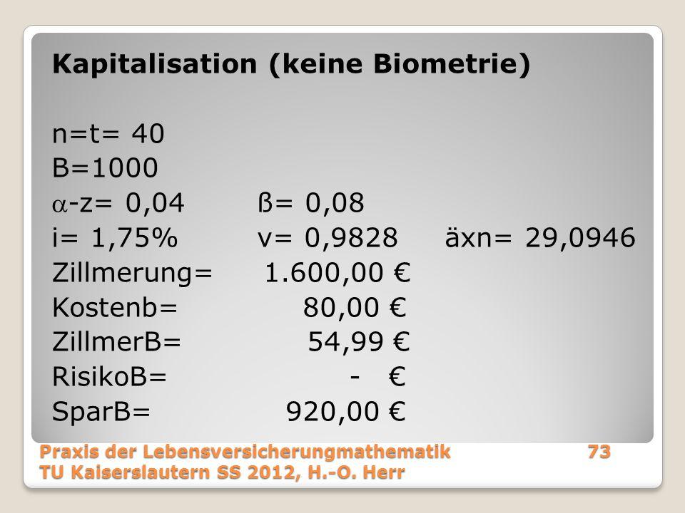 Kapitalisation (keine Biometrie) n=t= 40 B=1000 -z= 0,04 ß= 0,08 i= 1,75% v= 0,9828 äxn= 29,0946 Zillmerung= 1.600,00 € Kostenb= 80,00 € ZillmerB= 54